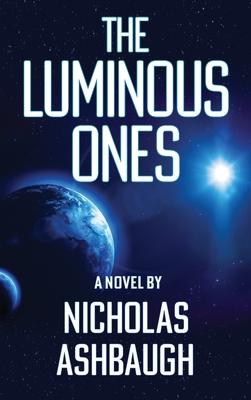 The Luminous Ones - Ashbaugh, Nicholas