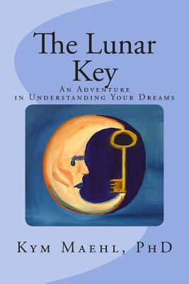 The Lunar Key: An Adventure in Understanding Your Dreams - Maehl Phd, Kym