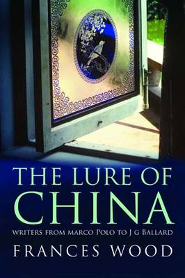 The Lure of China: Writers from Marco Polo to J. G. Ballard - Wood, Frances