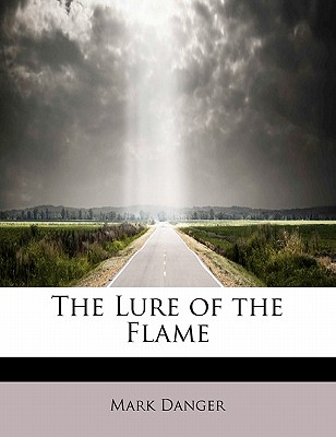 The Lure of the Flame - Danger, Mark