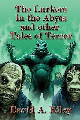 The Lurkers in the Abyss and Other Tales of Terror - Riley, David a, and Sutton, David a (Editor)