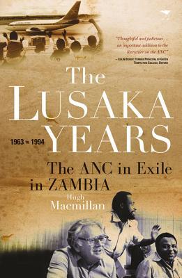 The Lusaka Years: The ANC in Exile in Zambia, 1963 - 1994 - MacMillan, Hugh