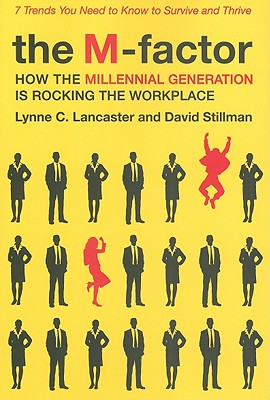 The M-Factor: How the Millennial Generation Is Rocking the Workplace - Lancaster, Lynne C, and Stillman, David