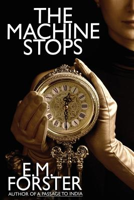 The Machine Stops - Forster, E M