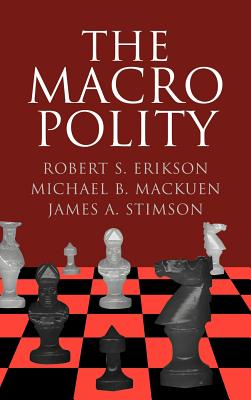 The Macro Polity - Mackuen, Michael, and Erikson, Robert S, and Stimson, James A, Professor