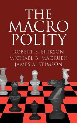 The Macro Polity - Mackuen, Michael, and Erikson, Robert S, and Stimson, James A, Professor