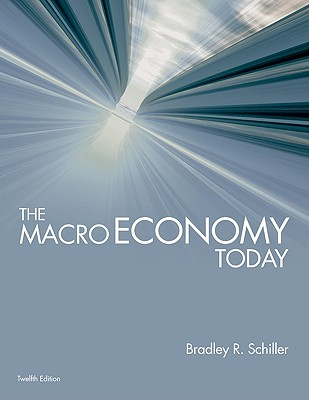 The Macroeconomy Today - Schiller, Bradley R