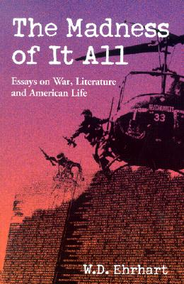 The Madness of It All: Essays on War, Literature, and American Life - Ehrhart, W D