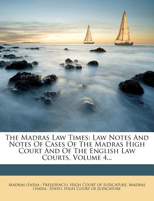 The Madras Law Times: Law Notes and Notes of Cases of the Madras High Court and of the English Law Courts, Volume 4 - Madras (India Presidency) High Court (Creator)
