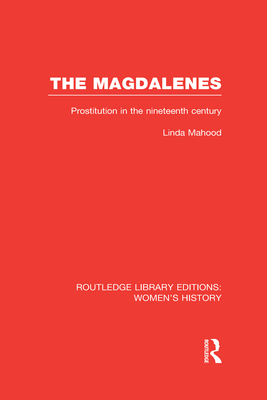 The Magdalenes: Prostitution in the Nineteenth Century - Mahood, Linda