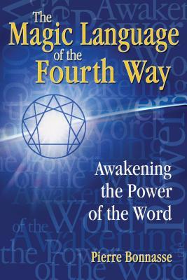 The Magic Language of the Fourth Way: Awakening the Power of the Word - Bonnasse, Pierre