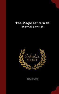 The Magic Lantern of Marcel Proust - Moss, Howard