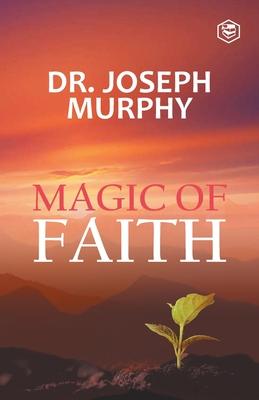 The Magic Of Faith - Murphy, Joseph, Dr.