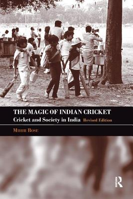 The Magic of Indian Cricket: Cricket and Society in India - Bose, Mihir