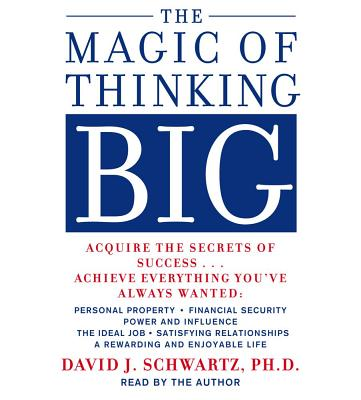 The Magic of Thinking Big - Schwartz, David, Dr. (Read by)