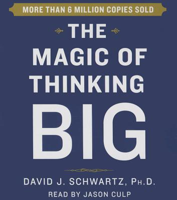 The Magic of Thinking Big - Schwartz, David, Dr., and Culp, Jason (Read by)