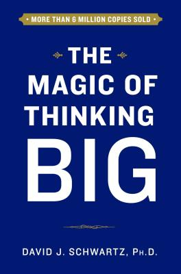 The Magic of Thinking Big - Schwartz, David