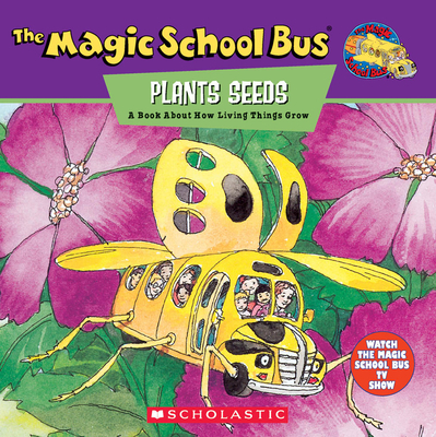 The Magic School Bus Plants Seeds: A Book about How Living Things Grow - Scholastic Books, and Relf, Patricia, and Degan, Bruce