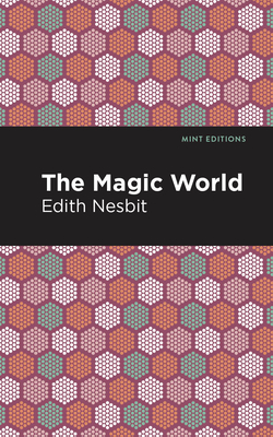 The Magic World - Nesbit, Edith, and Editions, Mint (Contributions by)