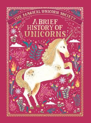 The Magical Unicorn Society: A Brief History of Unicorns - Phipps, Selwyn E