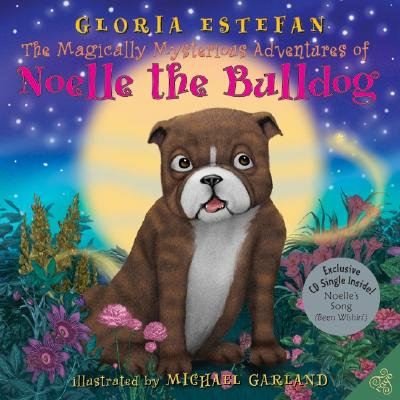 The Magically Mysterious Adventures of Noelle the Bulldog - Estefan, Gloria, and Garland, Michael