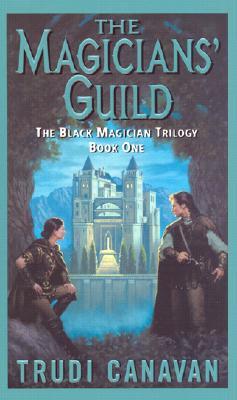 The Magicians' Guild: The Black Magician Trilogy Book 1 - Canavan, Trudi