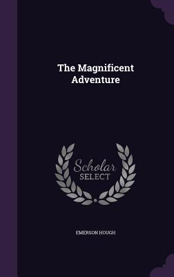 The Magnificent Adventure - Hough, Emerson