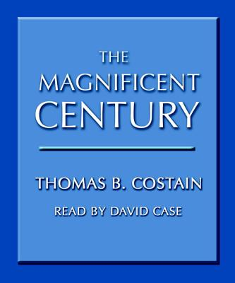 The Magnificent Century - Costain, Thomas B