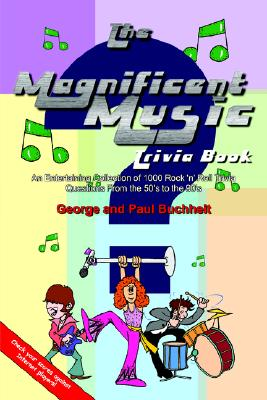 The Magnificent Music Trivia Book: An Entertaining Collection of 1000 Rock 'n' Roll Trivia Questions from the 50's to the 90's - Buchheit, George, and Buchheit, Paul