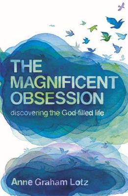 The Magnificent Obsession: Discovering the God-filled Life - Lotz, Anne Graham