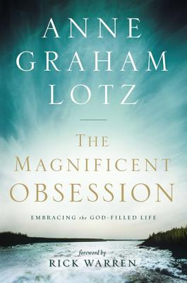 The Magnificent Obsession: Embracing the God-Filled Life - Lotz, Anne Graham