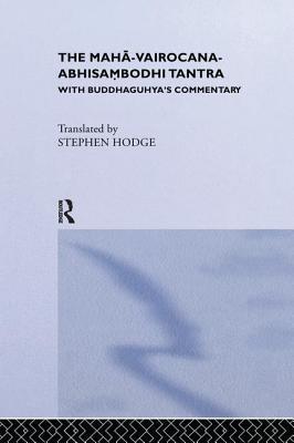 The Maha-Vairocana-Abhisambodhi Tantra: With Buddhaguhya's Commentary - Hodge, Stephen