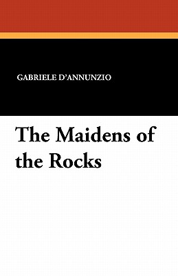 The Maidens of the Rocks - D'Annunzio, Gabriele
