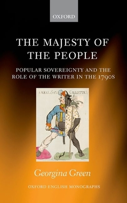 The Majesty of the People: Popular Sovereignty and the Role of the Writer in the 1790s - Green, Georgina