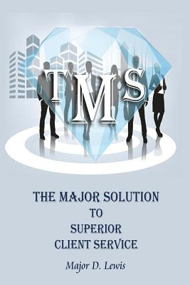 The Major Solution to Superior Client Service: Master Your Craft Through Maximum Performance and Superior Exchange - Lewis, MR Major D
