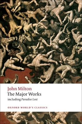 The Major Works - Milton, John, Professor, and Orgel, Stephen, Professor (Editor), and Goldberg, Jonathan (Editor)