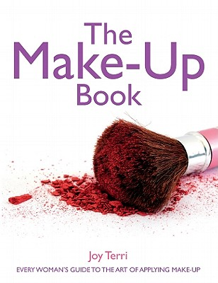 The Make-up Book: Every Woman's Guide to the Art of Applying Make-up - Terri, Joy