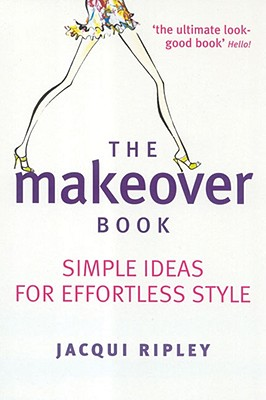 The Makeover Book: Simple Ideas for Effortless Style - Ripley, Jacqui