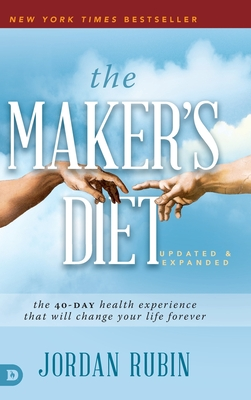 The Maker's Diet: The 40-Day Health Experience That Will Change Your Life Forever - Rubin, Jordan, and Stanley, Charles, Dr. (Foreword by)