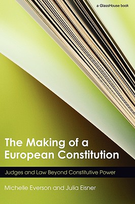 The Making of a European Constitution: Judges and Law Beyond Constitutive Power - Everson, Michelle, and Eisner, Julia
