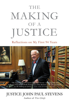 The Making of a Justice: Reflections on My First 94 Years - Stevens, John Paul
