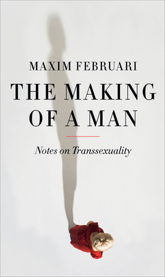 The Making of a Man: Notes on Transsexuality - Februari, Maxim