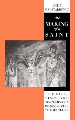The Making of a Saint: The Life, Times and Sanctification of Neophytos the Recluse - Galatoriotou, Catia