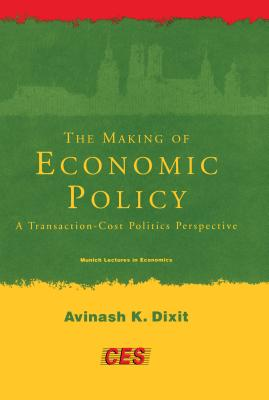 The Making of Economic Policy: A Transaction Cost Politics Perspective - Dixit, Avinash K