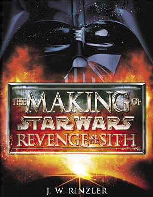 The Making of Star Wars Episode II: Revenge of the Sith - Rinzler, J. W.