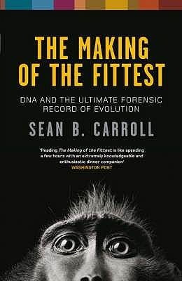 The Making of the Fittest: DNA and the Ultimate Forensic Record of Evolution - Carroll, Sean B.