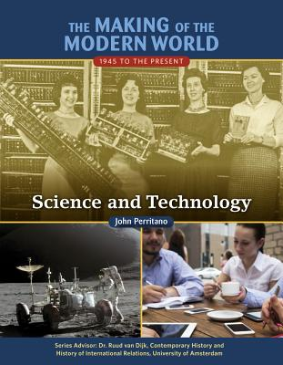 The Making of the Modern World: 1945 to the Present: Science and Technology - Perritano, John
