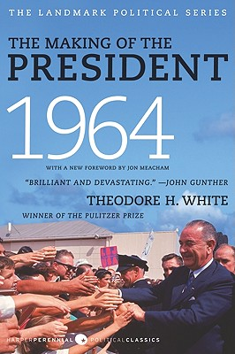 The Making of the President 1964 - White, Theodore H