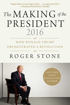 The Making of the President 2016: How Donald Trump Orchestrated a Revolution - Stone, Roger