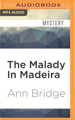 The Malady in Madeira - Bridge, Ann